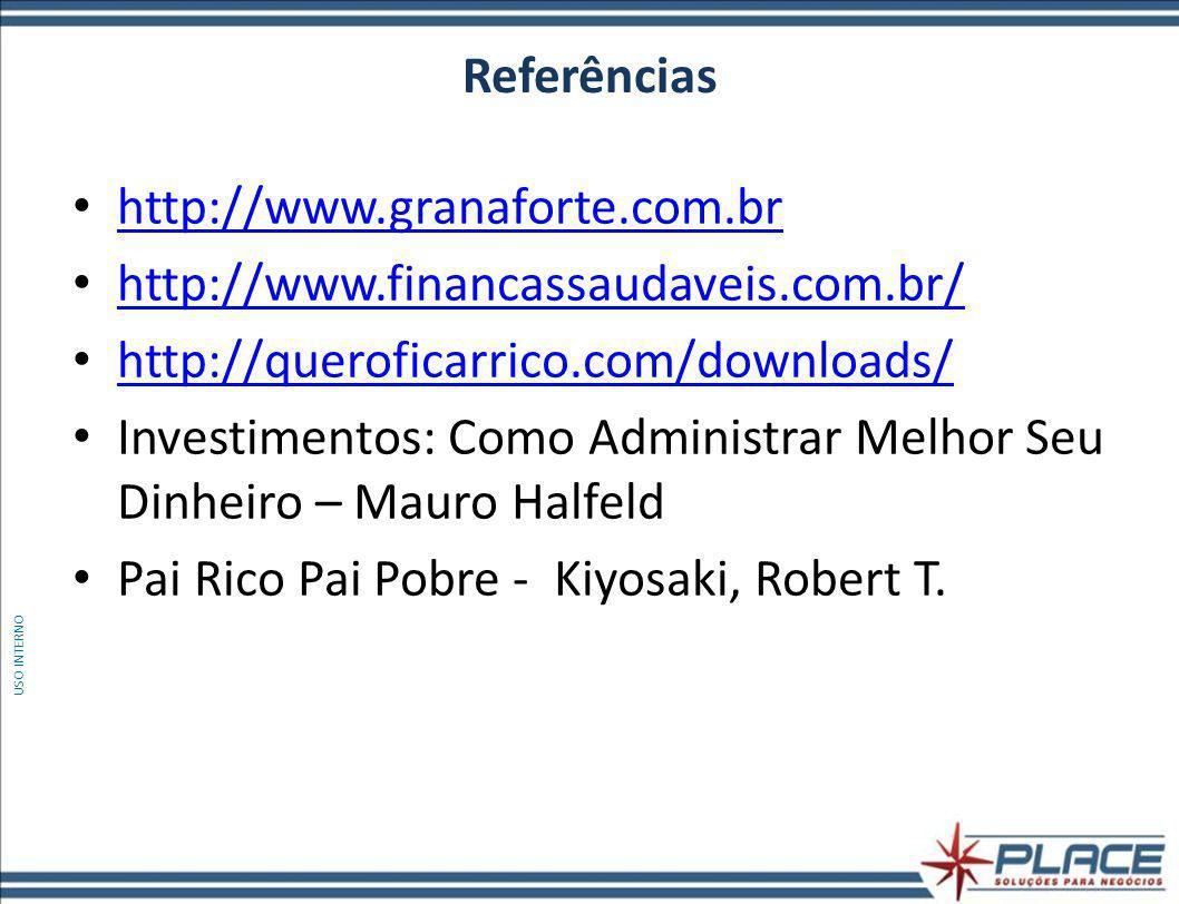 Referências http://www.granaforte.com.br http://www.financassaudaveis.com.br/ http://queroficarrico.com/downloads/ Investimentos: Como Administrar Melhor Seu Dinheiro – Mauro Halfeld Pai Rico Pai Pobre - Kiyosaki, Robert T.