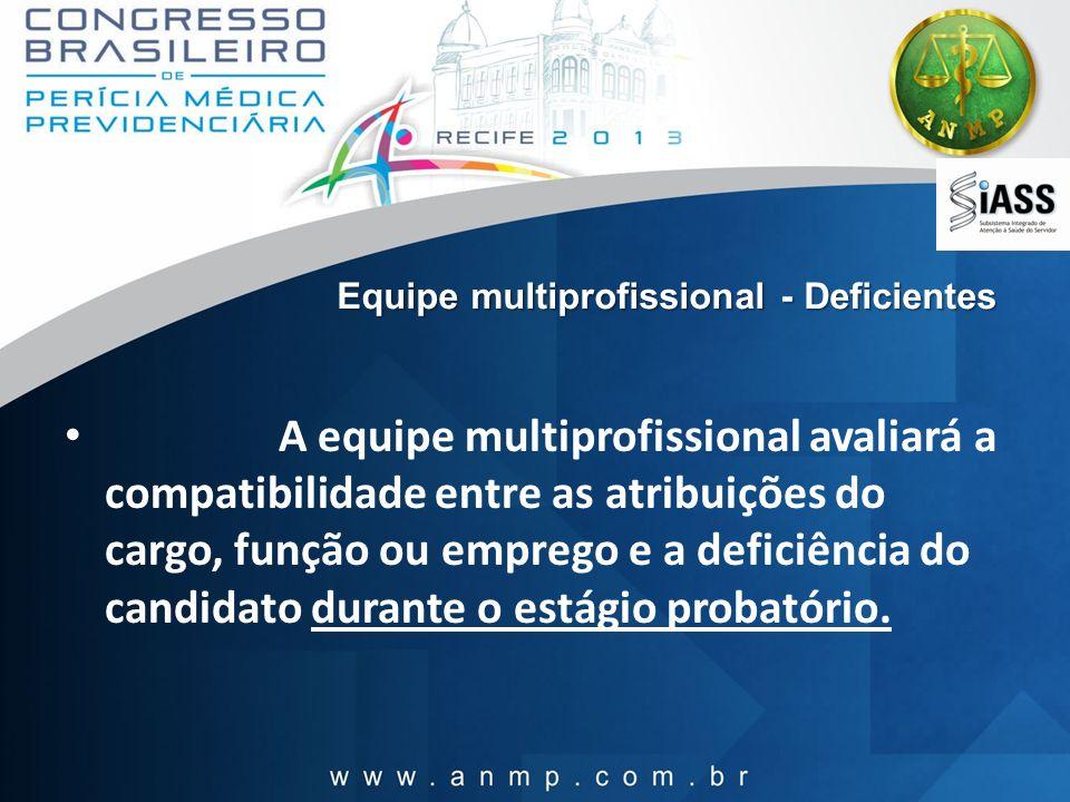 Equipe multiprofissional - Deficientes A equipe multiprofissional avaliará a compatibilidade entre as atribuições do cargo, função ou emprego e a defi