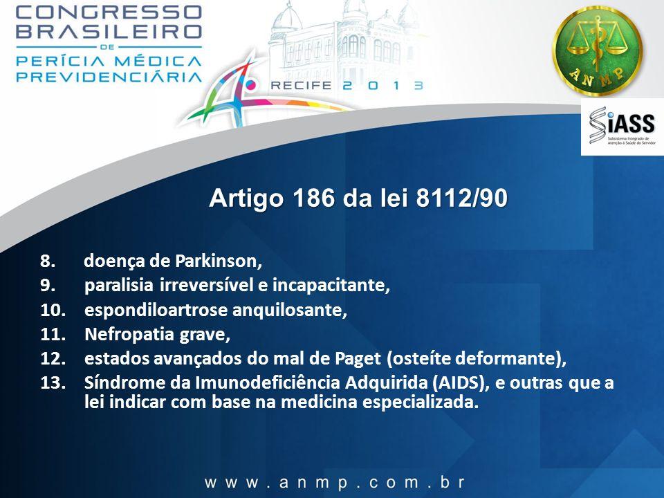 Artigo 186 da lei 8112/90 8. doença de Parkinson, 9.paralisia irreversível e incapacitante, 10.espondiloartrose anquilosante, 11.Nefropatia grave, 12.