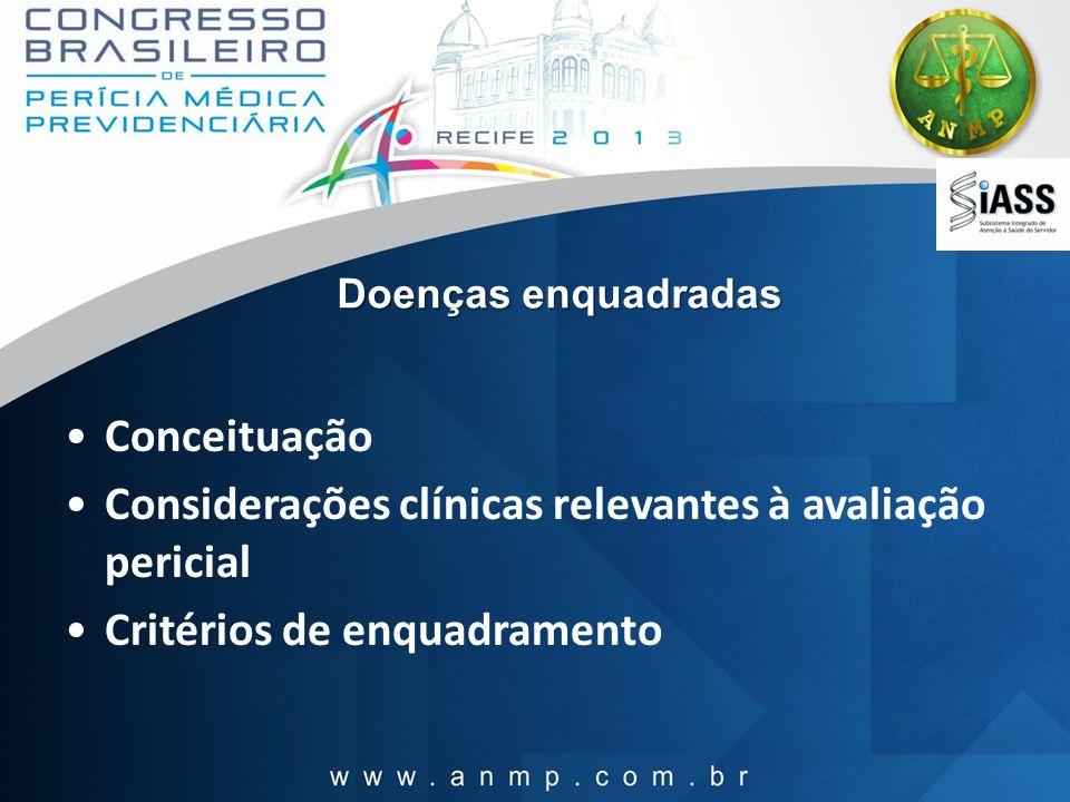 Doenças enquadradas Conceituação Considerações clínicas relevantes à avaliação pericial Critérios de enquadramento