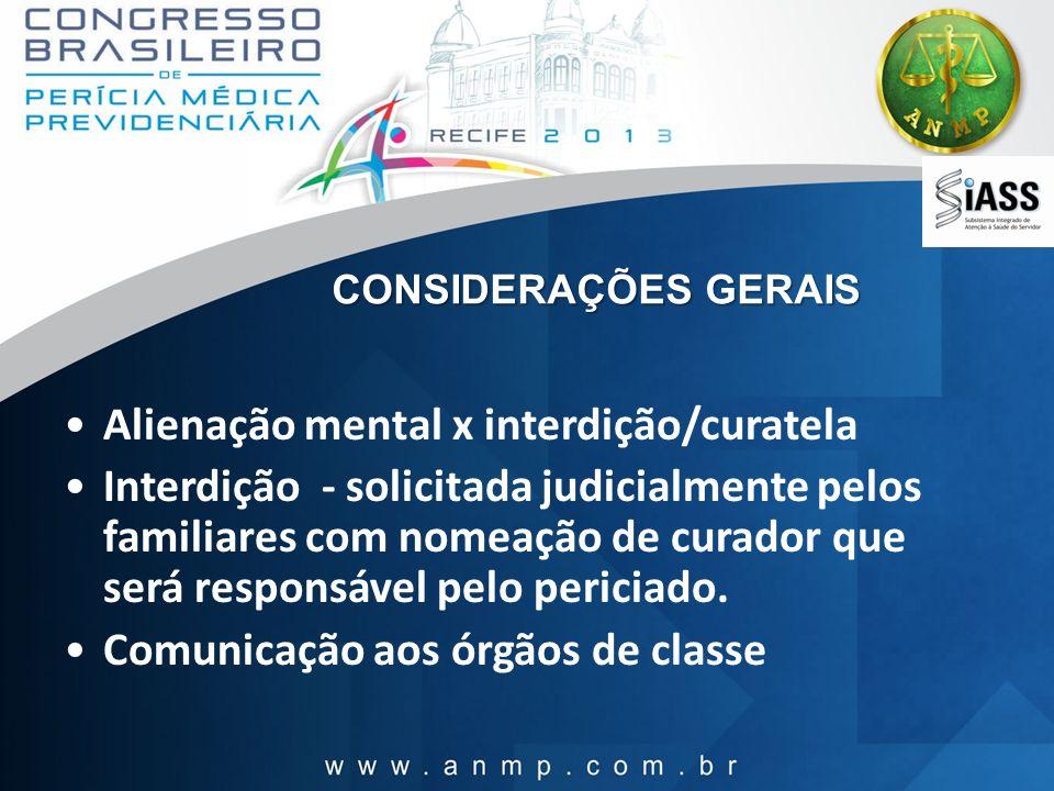 CONSIDERAÇÕES GERAIS Alienação mental x interdição/curatela Interdição - solicitada judicialmente pelos familiares com nomeação de curador que será re