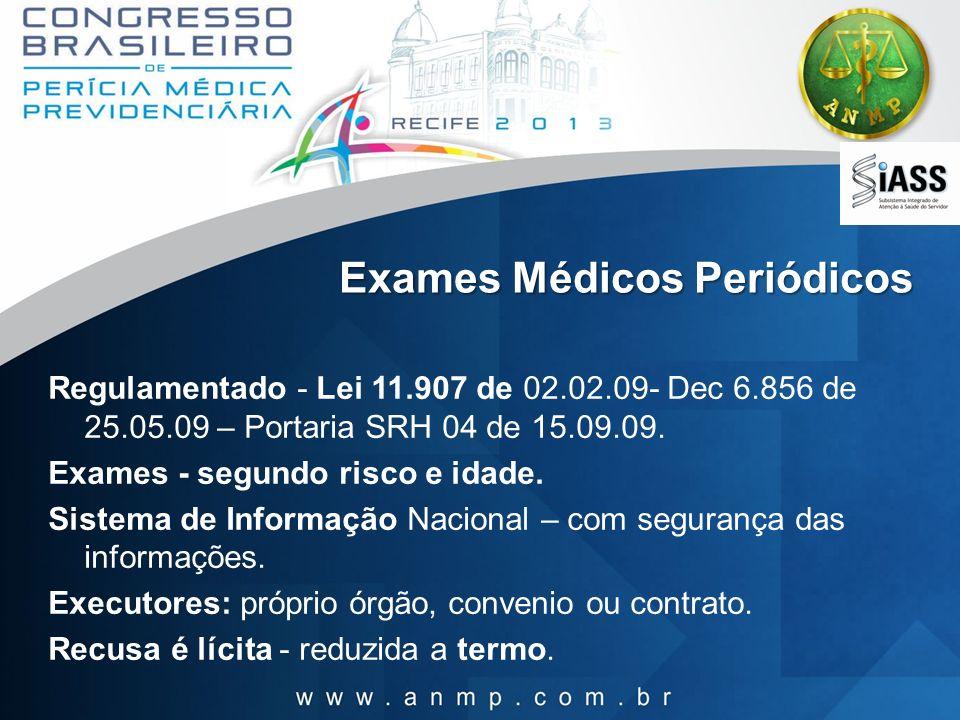 Exames Médicos Periódicos Regulamentado - Lei 11.907 de 02.02.09- Dec 6.856 de 25.05.09 – Portaria SRH 04 de 15.09.09. Exames - segundo risco e idade.