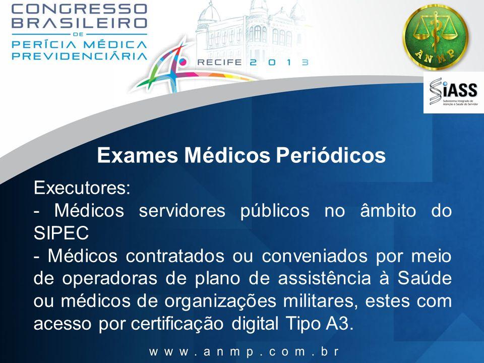 Exames Médicos Periódicos Executores: - Médicos servidores públicos no âmbito do SIPEC - Médicos contratados ou conveniados por meio de operadoras de