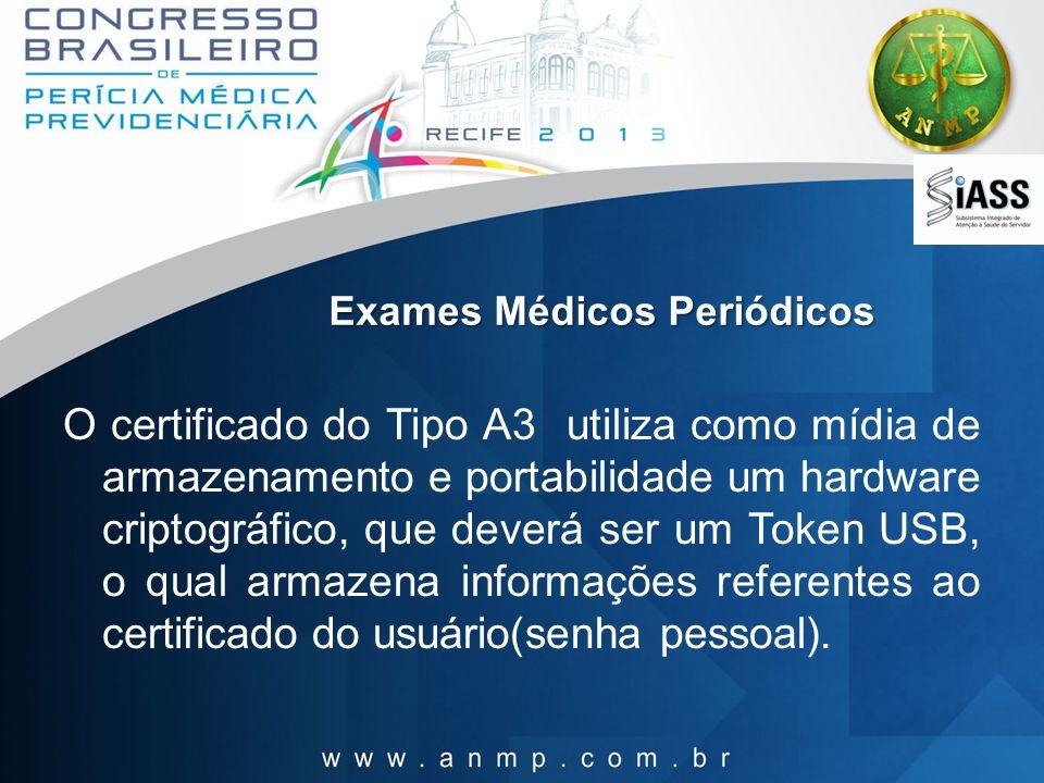 Exames Médicos Periódicos O certificado do Tipo A3 utiliza como mídia de armazenamento e portabilidade um hardware criptográfico, que deverá ser um To