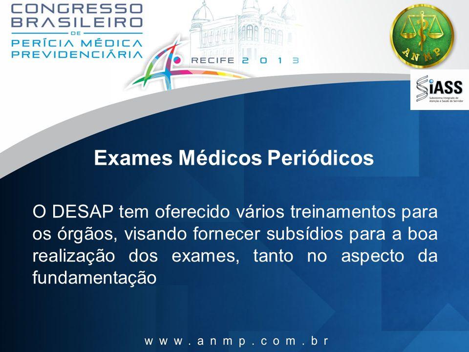 Exames Médicos Periódicos O DESAP tem oferecido vários treinamentos para os órgãos, visando fornecer subsídios para a boa realização dos exames, tanto