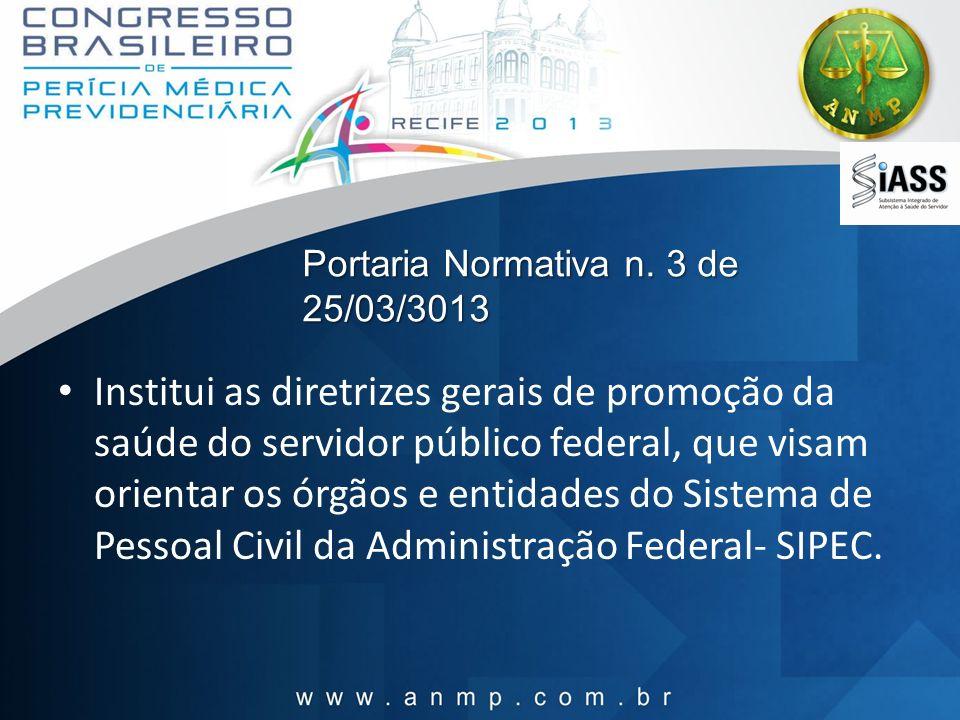 Portaria Normativa n. 3 de 25/03/3013 Institui as diretrizes gerais de promoção da saúde do servidor público federal, que visam orientar os órgãos e e