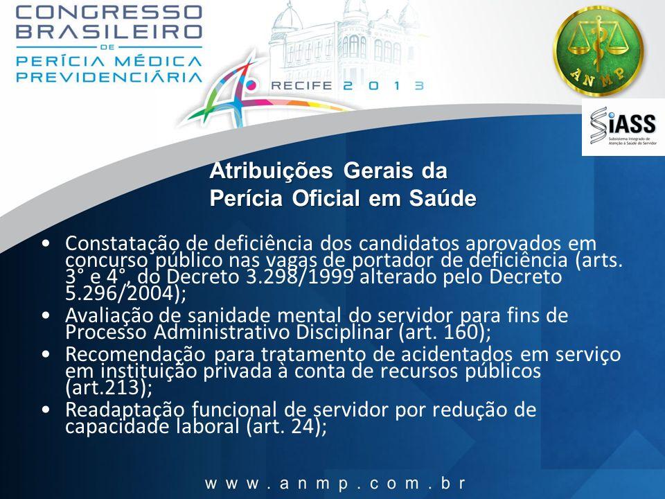 Atribuições Gerais da Perícia Oficial em Saúde Constatação de deficiência dos candidatos aprovados em concurso público nas vagas de portador de defici