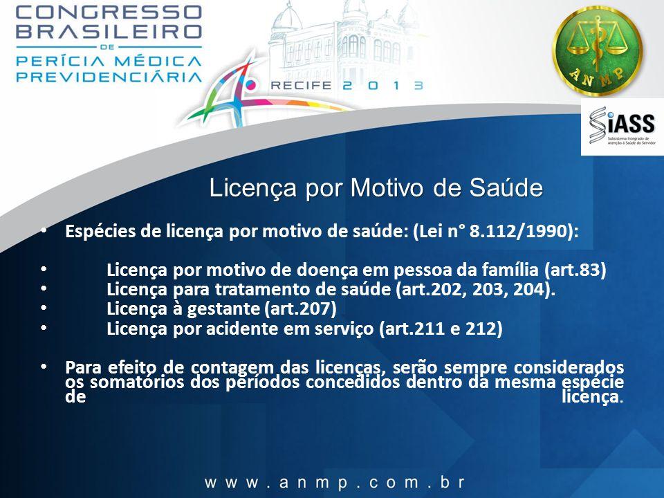 Licença por Motivo de Saúde Espécies de licença por motivo de saúde: (Lei n° 8.112/1990): Licença por motivo de doença em pessoa da família (art.83) L