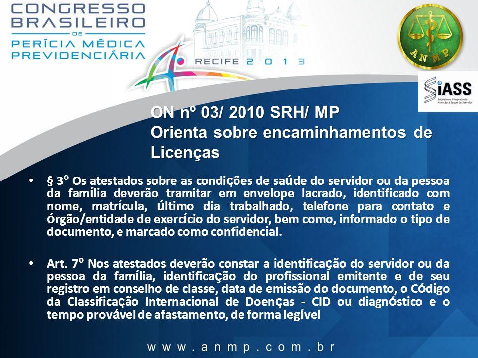 ON nº 03/ 2010 SRH/ MP Orienta sobre encaminhamentos de Licenças § 3 º Os atestados sobre as condi ç ões de sa ú de do servidor ou da pessoa da fam í