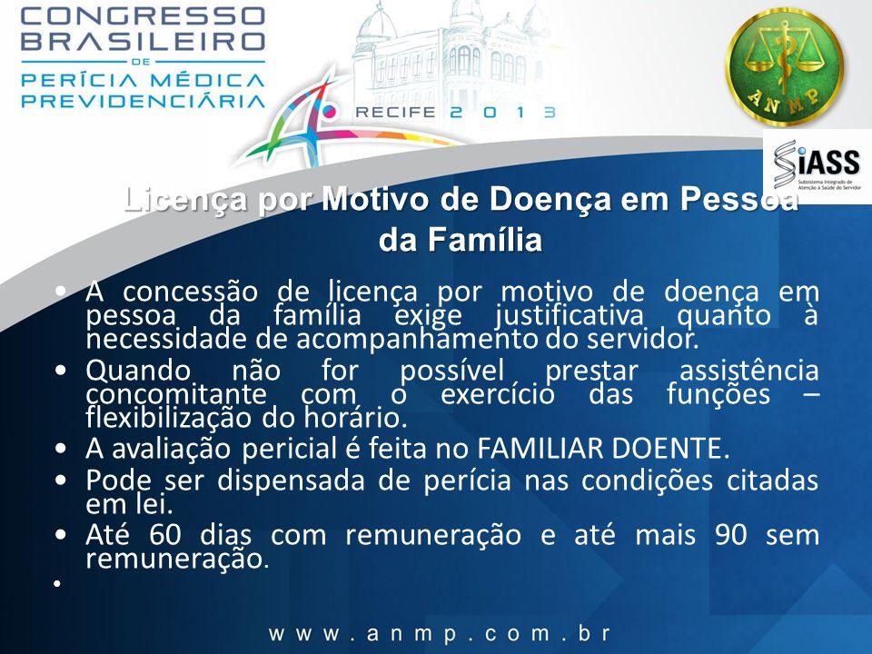 Licença por Motivo de Doença em Pessoa da Família A concessão de licença por motivo de doença em pessoa da família exige justificativa quanto à necess