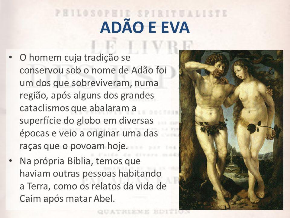 ADÃO E EVA O homem cuja tradição se conservou sob o nome de Adão foi um dos que sobreviveram, numa região, após alguns dos grandes cataclismos que aba