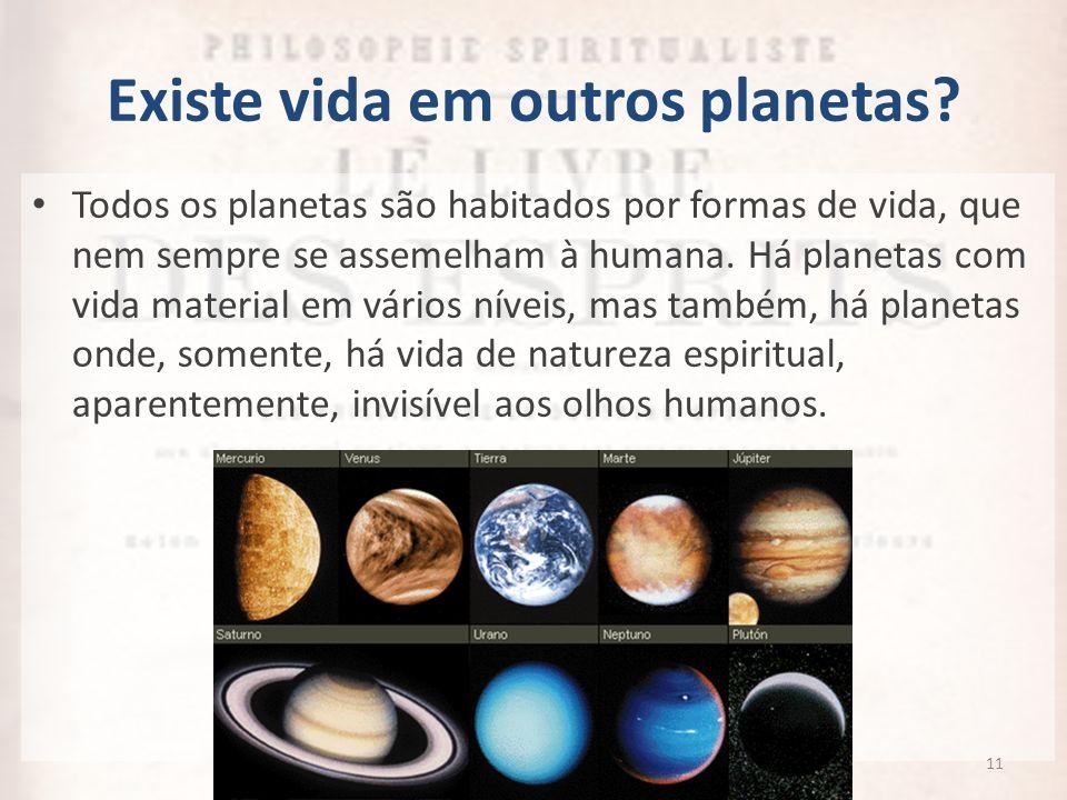 Existe vida em outros planetas? Todos os planetas são habitados por formas de vida, que nem sempre se assemelham à humana. Há planetas com vida materi