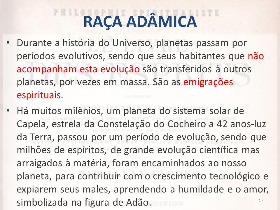 RAÇA ADÂMICA Durante a história do Universo, planetas passam por períodos evolutivos, sendo que seus habitantes que não acompanham esta evolução são t