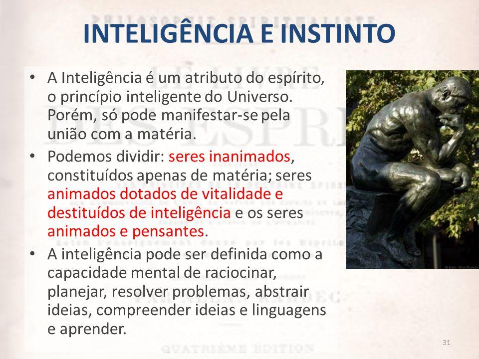 INTELIGÊNCIA E INSTINTO A Inteligência é um atributo do espírito, o princípio inteligente do Universo. Porém, só pode manifestar-se pela união com a m