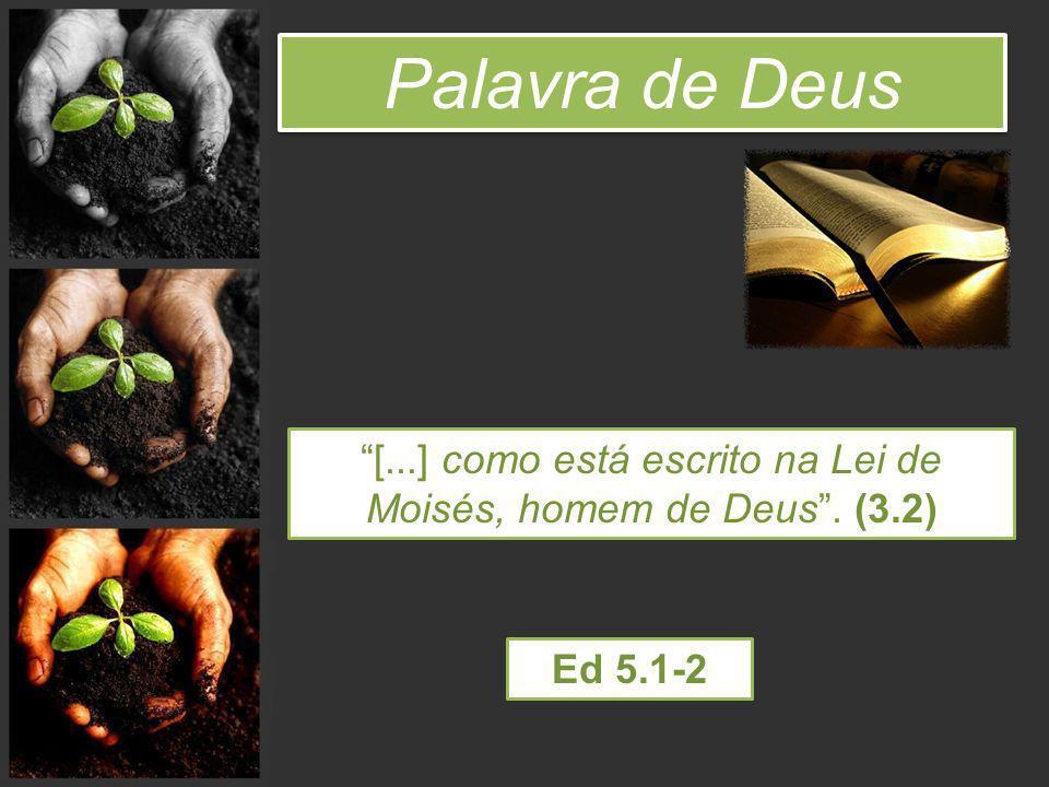 Palavra de Deus [...] como está escrito na Lei de Moisés, homem de Deus. (3.2) Ed 5.1-2