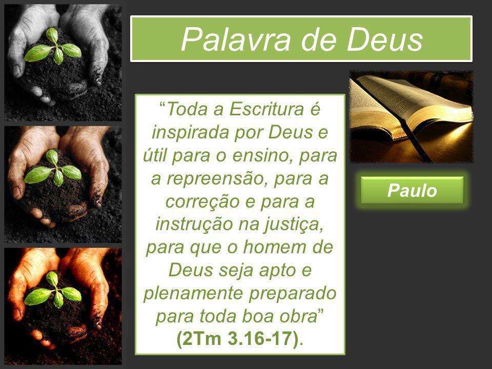 Palavra de Deus Paulo Toda a Escritura é inspirada por Deus e útil para o ensino, para a repreensão, para a correção e para a instrução na justiça, pa