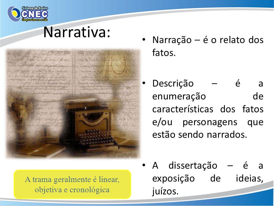 Narrador e o foco narrativo: Narrador-personagem: conta na 1ª pessoa a história da qual participa como personagem.