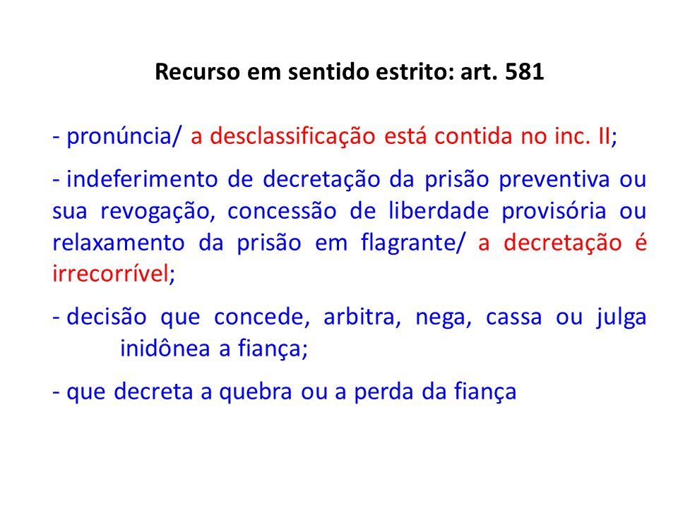 Recurso em sentido estrito: art. 581 - pronúncia/ a desclassificação está contida no inc. II; - indeferimento de decretação da prisão preventiva ou su