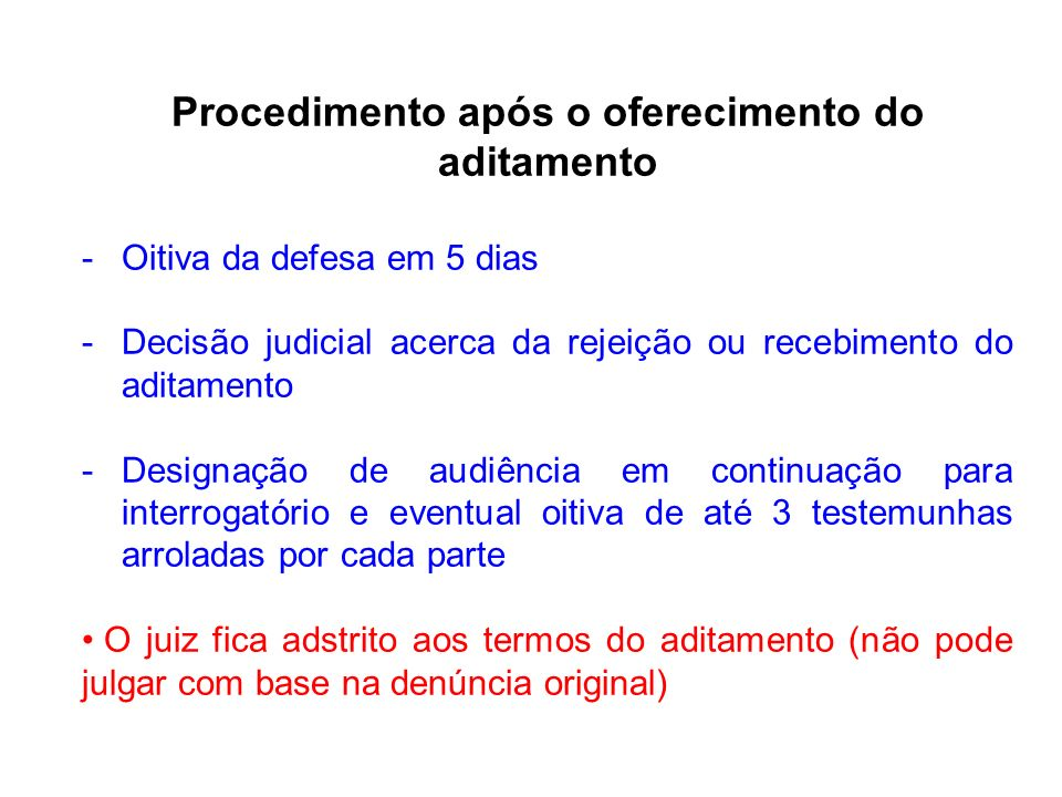 Procedimento após o oferecimento do aditamento -Oitiva da defesa em 5 dias -Decisão judicial acerca da rejeição ou recebimento do aditamento -Designaç