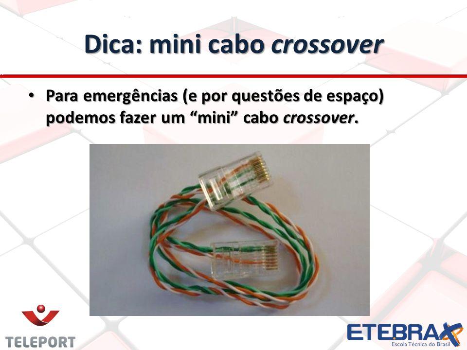 Dica: mini cabo crossover Para emergências (e por questões de espaço) podemos fazer um mini cabo crossover. Para emergências (e por questões de espaço