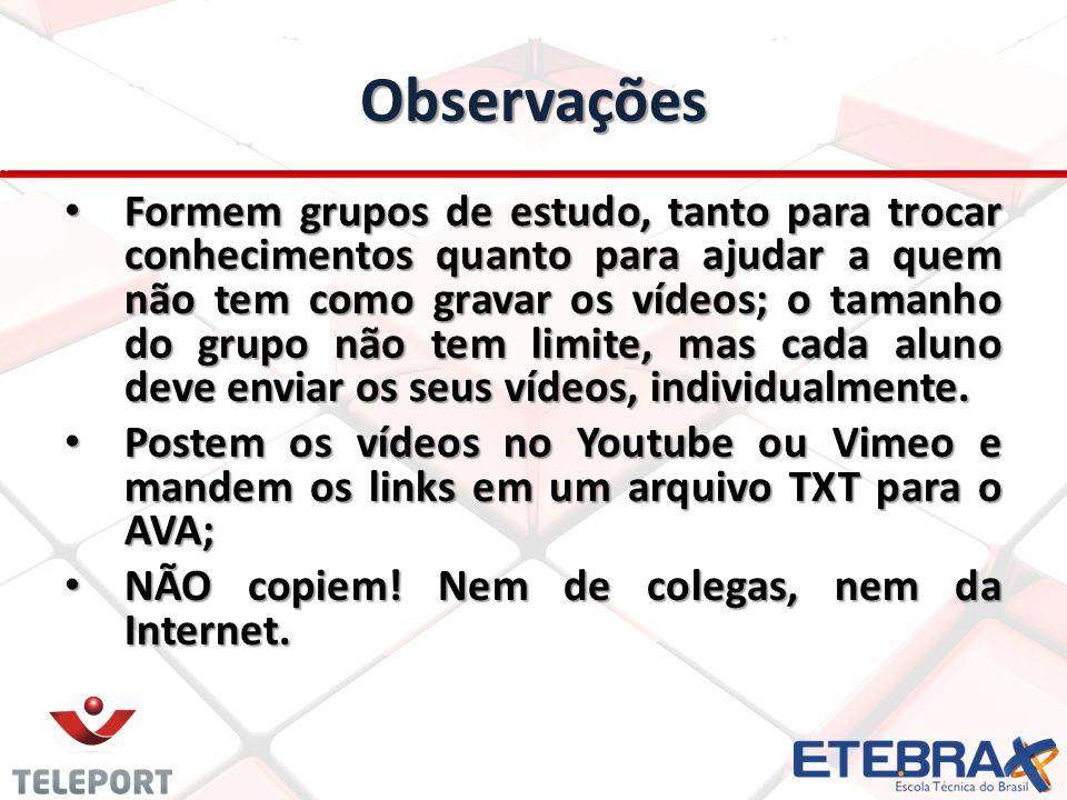 Observações Formem grupos de estudo, tanto para trocar conhecimentos quanto para ajudar a quem não tem como gravar os vídeos; o tamanho do grupo não t