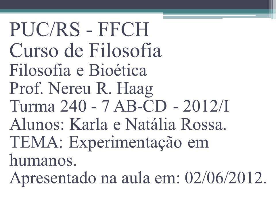 PUC/RS - FFCH Curso de Filosofia Filosofia e Bioética Prof. Nereu R. Haag Turma 240 - 7 AB-CD - 2012/I Alunos: Karla e Natália Rossa. TEMA: Experiment