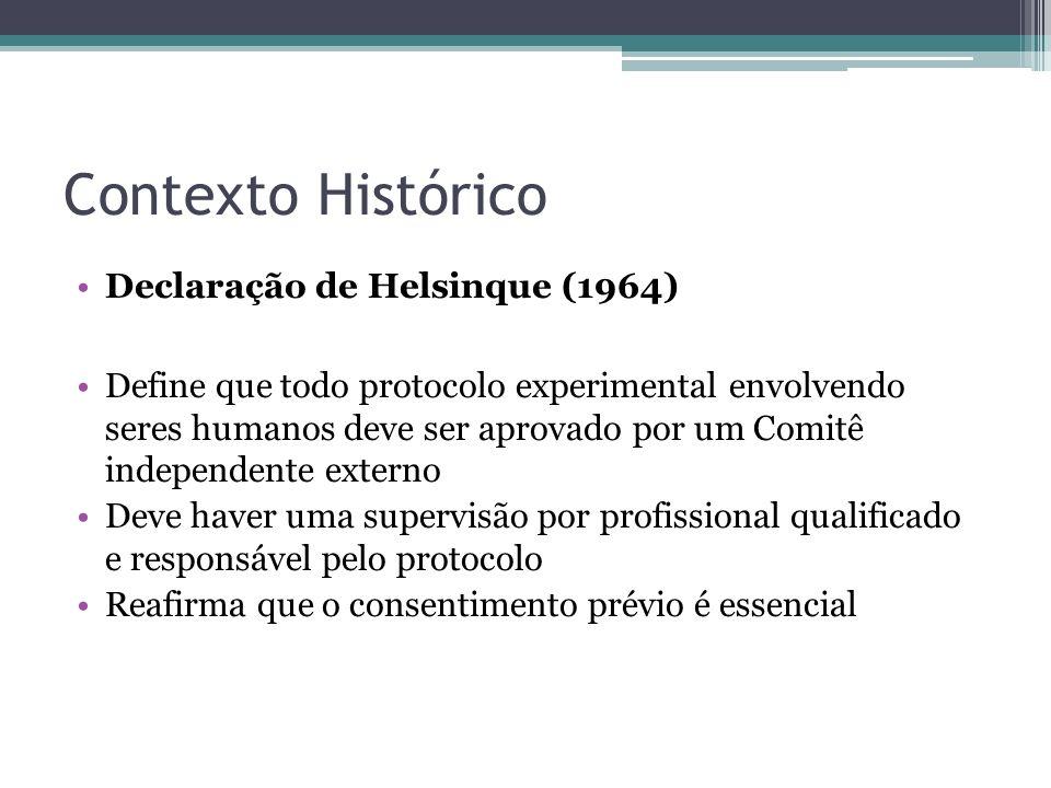 Contexto Histórico Declaração de Helsinque (1964) Define que todo protocolo experimental envolvendo seres humanos deve ser aprovado por um Comitê inde