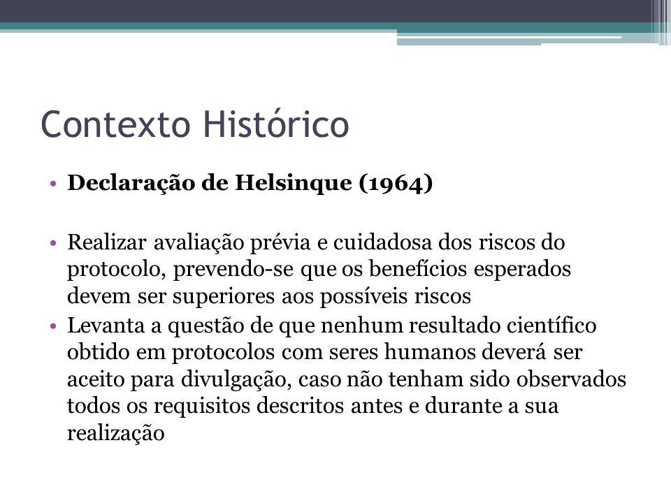 Contexto Histórico Declaração de Helsinque (1964) Realizar avaliação prévia e cuidadosa dos riscos do protocolo, prevendo-se que os benefícios esperad