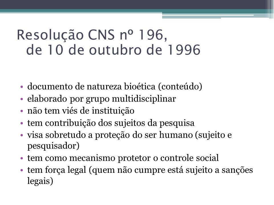 Resolução CNS nº 196, de 10 de outubro de 1996 documento de natureza bioética (conteúdo) elaborado por grupo multidisciplinar não tem viés de institui