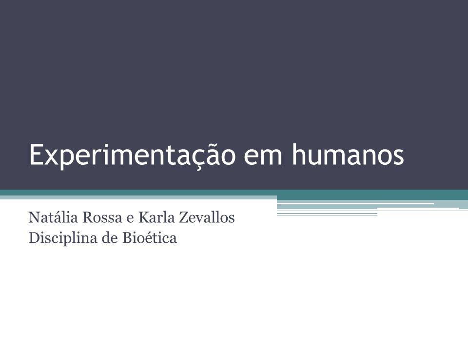 Experimentação em humanos Natália Rossa e Karla Zevallos Disciplina de Bioética