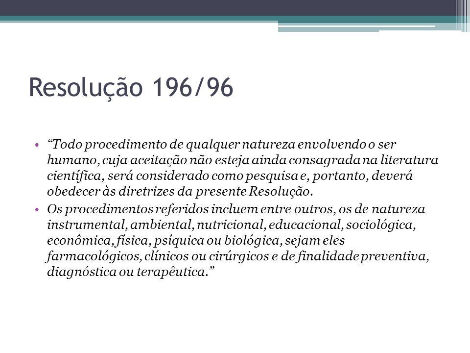 Resolução 196/96 Todo procedimento de qualquer natureza envolvendo o ser humano, cuja aceitação não esteja ainda consagrada na literatura científica,