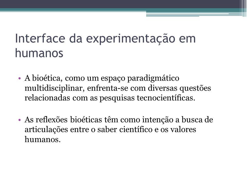 Interface da experimentação em humanos A bioética, como um espaço paradigmático multidisciplinar, enfrenta-se com diversas questões relacionadas com a