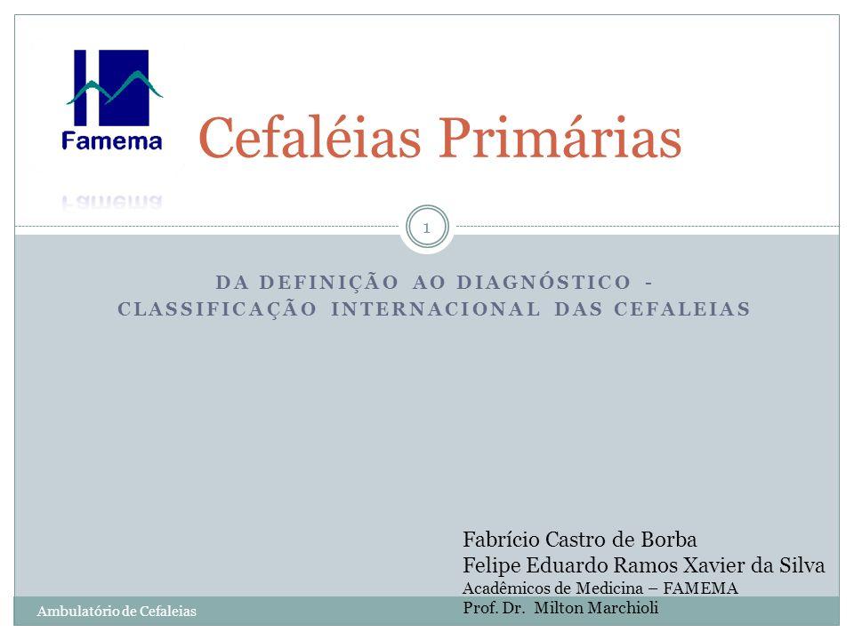 Outras Cefaleias Primárias Cefaleias heterogêneas e as patogêneses são pouco conhecidas; Classificação Internacional; 4.1 Cefaleia primária tipo guinada 4.2 Cefaleia primária da tosse 4.3 Cefaleia primária do exercício 4.4 Cefaleia primária associada à atividade sexual 4.4.1 Cefaleia pré-orgásmica 4.4.2 Cefaleia orgásmica 4.5 Cefaleia hípnica 4.6 Cefaleia explosiva primária 4.7 Hemicrania contínua (HC) 4.8 Cefaleia persistente diária desde o início (NDPH) 32 Ambulatório de Cefaleias