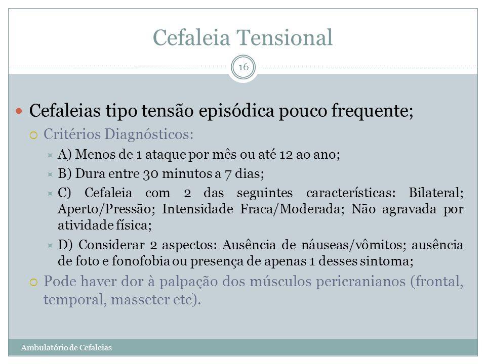 Cefaleia Tensional Cefaleias tipo tensão episódica pouco frequente; Critérios Diagnósticos: A) Menos de 1 ataque por mês ou até 12 ao ano; B) Dura ent