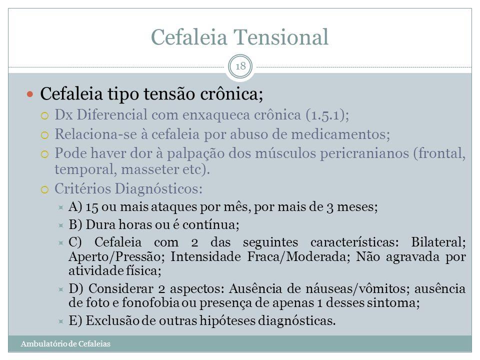 Cefaleia Tensional Cefaleia tipo tensão crônica; Dx Diferencial com enxaqueca crônica (1.5.1); Relaciona-se à cefaleia por abuso de medicamentos; Pode