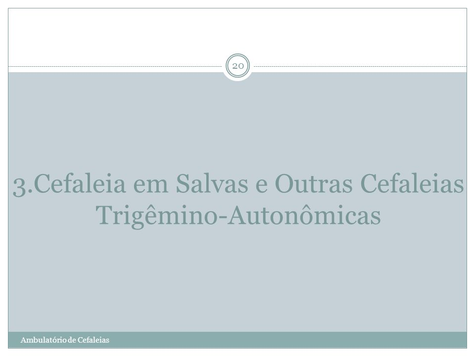 3.Cefaleia em Salvas e Outras Cefaleias Trigêmino-Autonômicas Ambulatório de Cefaleias 20