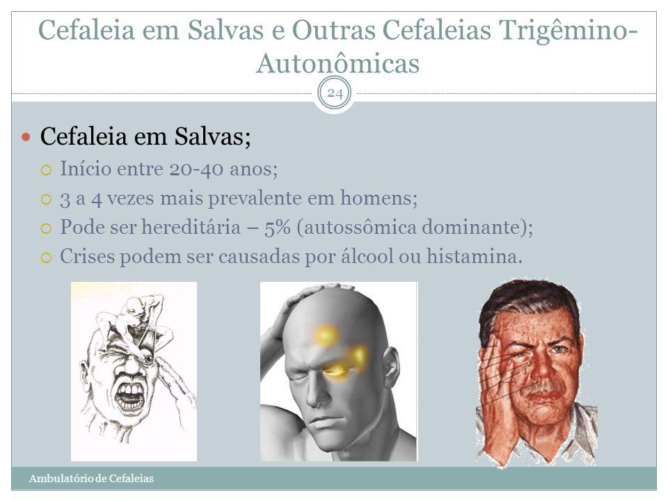 Cefaleia em Salvas; Início entre 20-40 anos; 3 a 4 vezes mais prevalente em homens; Pode ser hereditária – 5% (autossômica dominante); Crises podem se