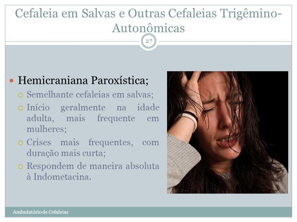 Cefaleia em Salvas e Outras Cefaleias Trigêmino- Autonômicas Hemicraniana Paroxística; Semelhante cefaleias em salvas; Início geralmente na idade adul