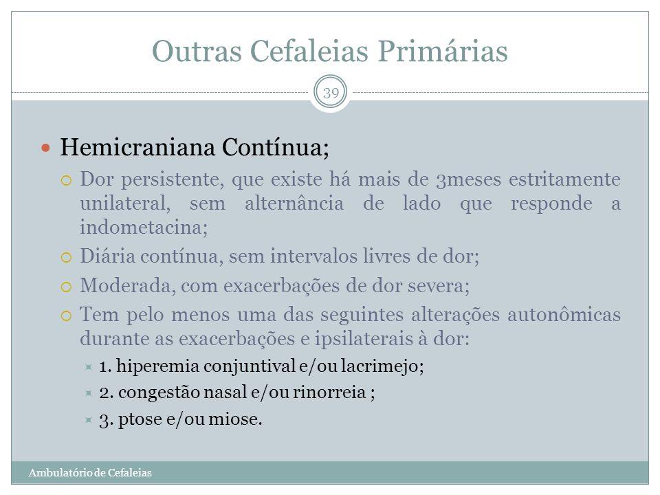 Outras Cefaleias Primárias Hemicraniana Contínua; Dor persistente, que existe há mais de 3meses estritamente unilateral, sem alternância de lado que r