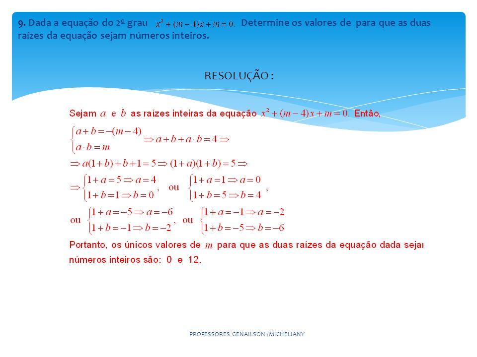 9. Dada a equação do 2 o grau Determine os valores de para que as duas raízes da equação sejam números inteiros. PROFESSORES GENAILSON /MICHELIANY RES