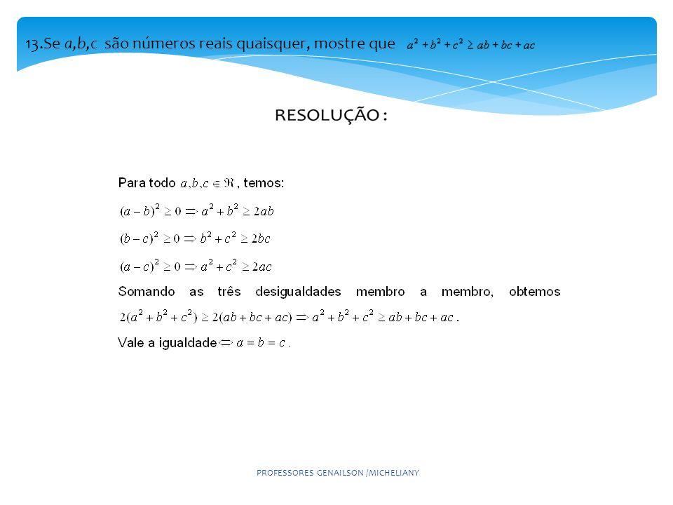PROFESSORES GENAILSON /MICHELIANY 13.Se a,b,c são números reais quaisquer, mostre que