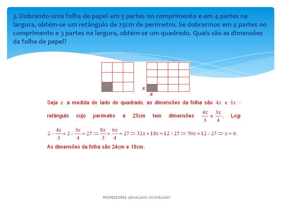 3. Dobrando uma folha de papel em 3 partes no comprimento e em 4 partes na largura, obtém-se um retângulo de 25cm de perímetro. Se dobrarmos em 4 part