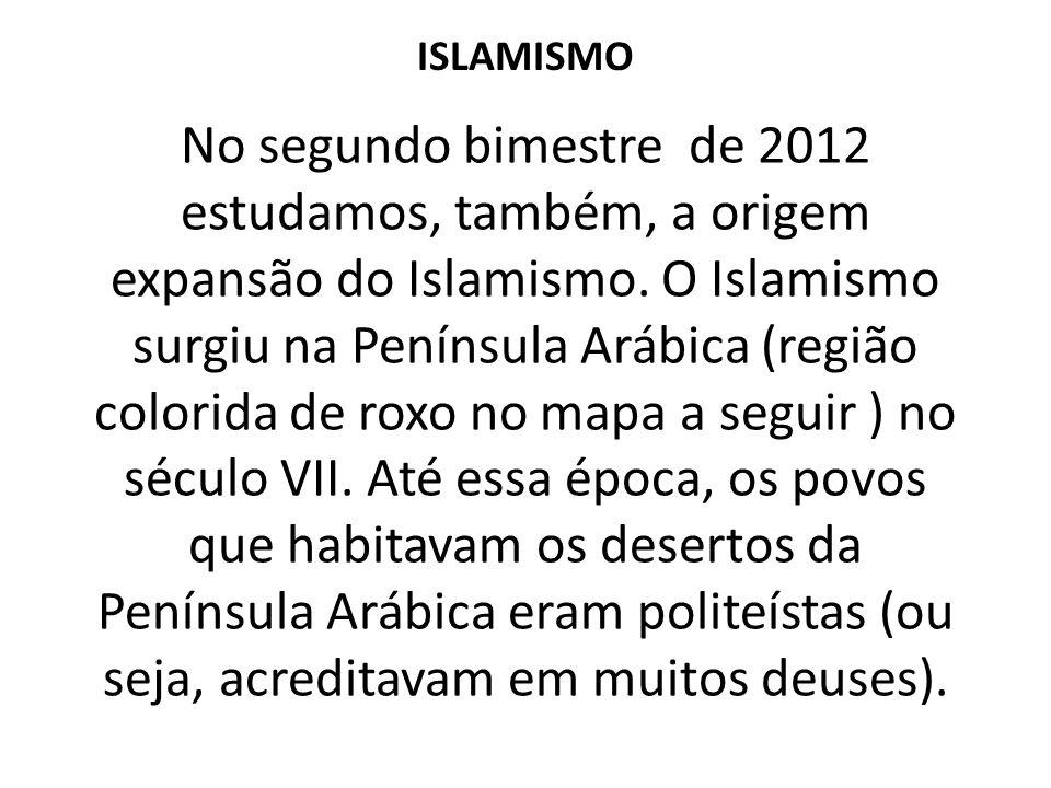 No segundo bimestre de 2012 estudamos, também, a origem expansão do Islamismo. O Islamismo surgiu na Península Arábica (região colorida de roxo no map