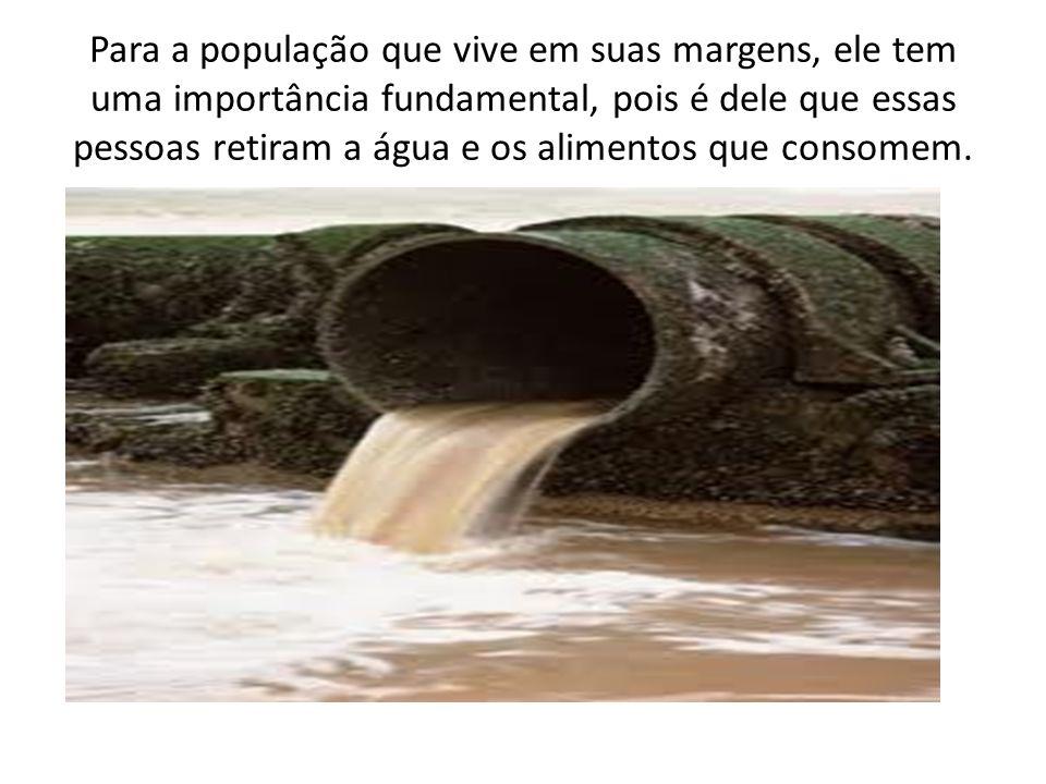 Para a população que vive em suas margens, ele tem uma importância fundamental, pois é dele que essas pessoas retiram a água e os alimentos que consom