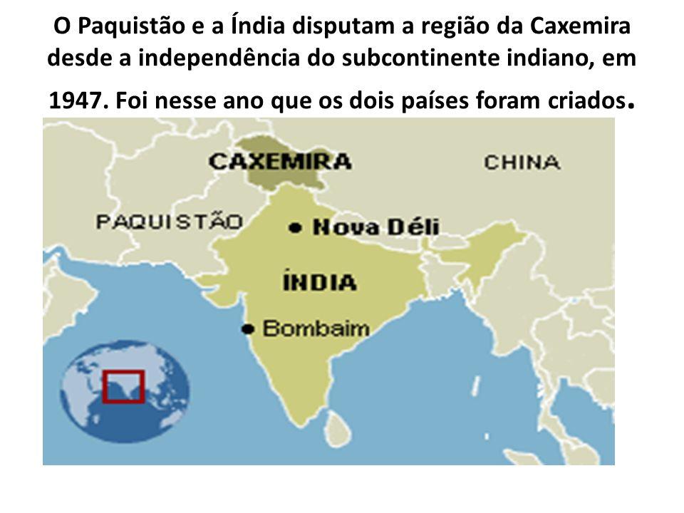 O Paquistão e a Índia disputam a região da Caxemira desde a independência do subcontinente indiano, em 1947. Foi nesse ano que os dois países foram cr