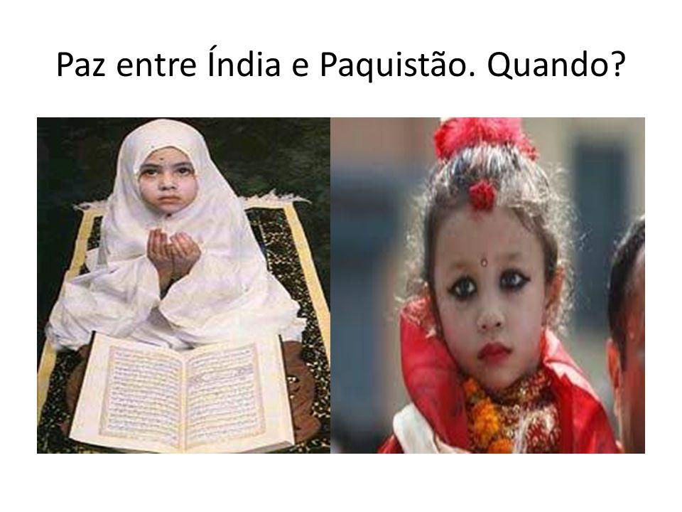 Paz entre Índia e Paquistão. Quando?