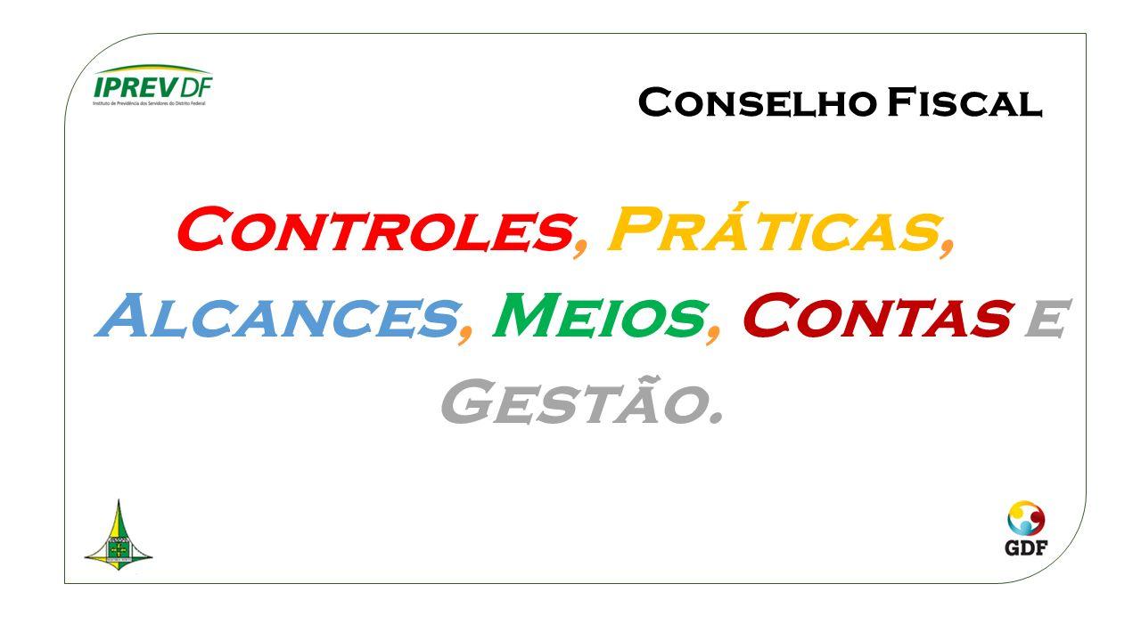 Conselho Fiscal Controles, Práticas, Alcances, Meios, Contas e Gestão.