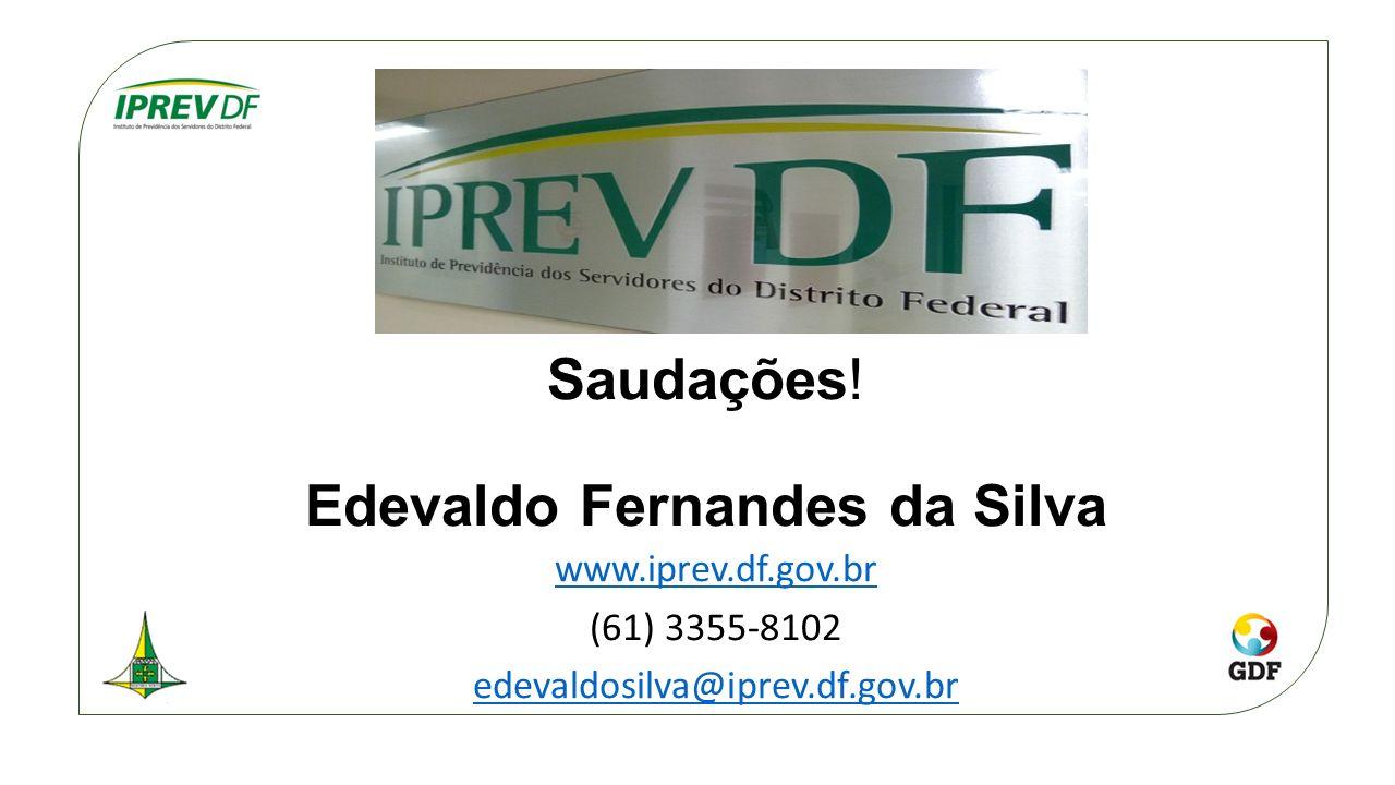 Saudações! Edevaldo Fernandes da Silva www.iprev.df.gov.br (61) 3355-8102 edevaldosilva@iprev.df.gov.br