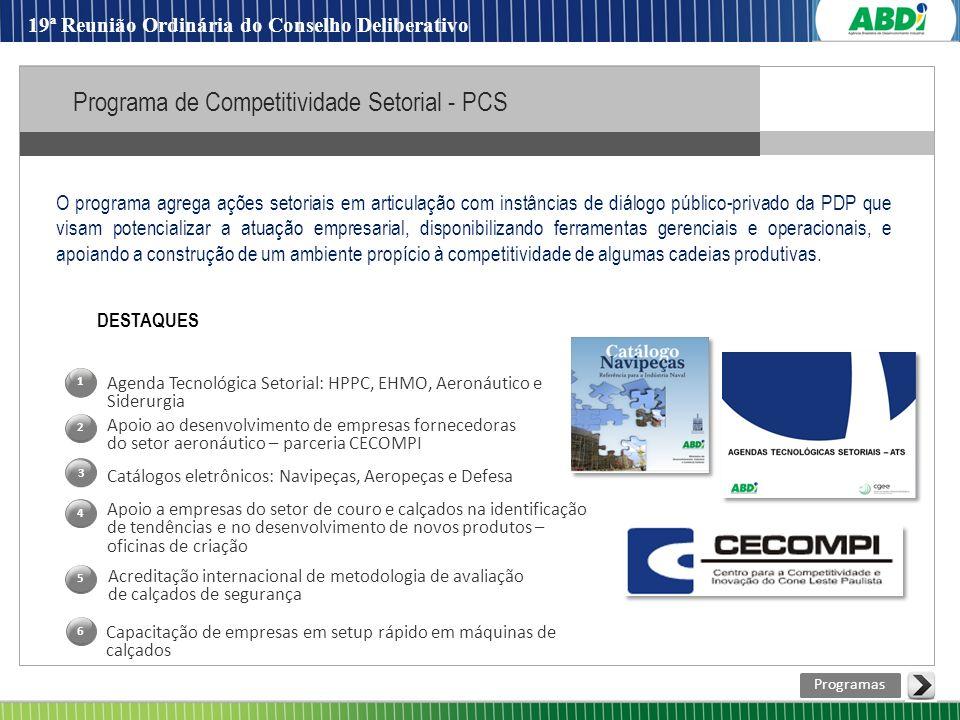 4 Agenda Tecnológica Setorial: HPPC, EHMO, Aeronáutico e Siderurgia Catálogos eletrônicos: Navipeças, Aeropeças e Defesa Apoio ao desenvolvimento de e