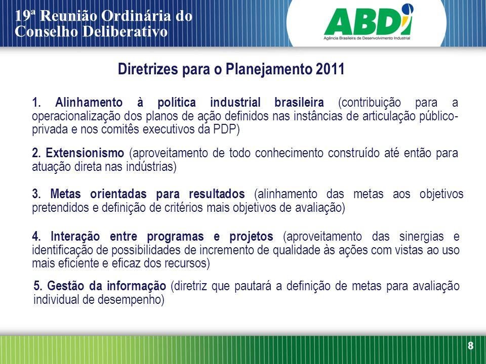 8 Diretrizes para o Planejamento 2011 19ª Reunião Ordinária do Conselho Deliberativo 1. Alinhamento à política industrial brasileira (contribuição par